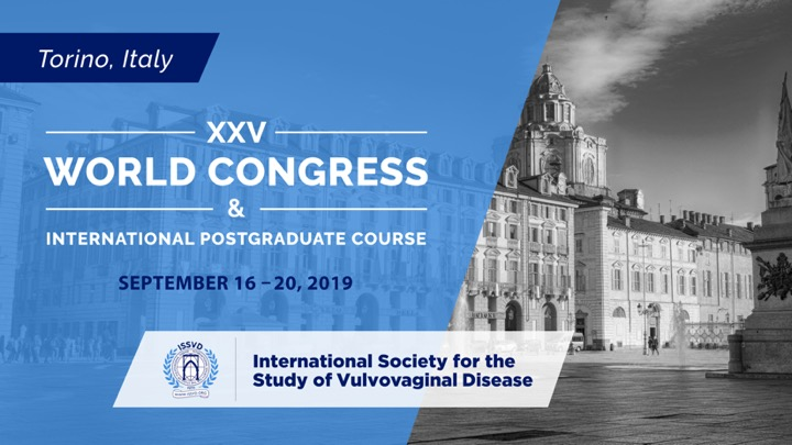 XXV World Congress and Postgraduate Course of the International Society for the Study of Vulvovaginal Disease Postgraduate Course: September 16 & 17, 2019 World Congress: September 18-20, 2019 Torino Italy